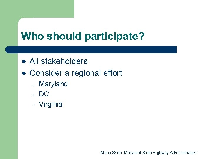 Who should participate? l l All stakeholders Consider a regional effort – – –