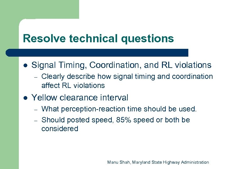 Resolve technical questions l Signal Timing, Coordination, and RL violations – l Clearly describe