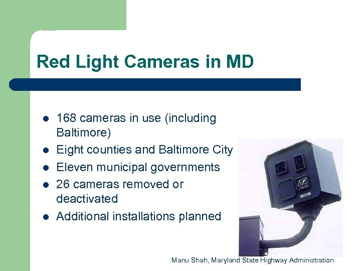 Red Light Cameras in MD l l l 168 cameras in use (including Baltimore)
