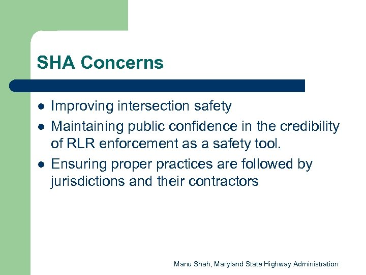 SHA Concerns l l l Improving intersection safety Maintaining public confidence in the credibility