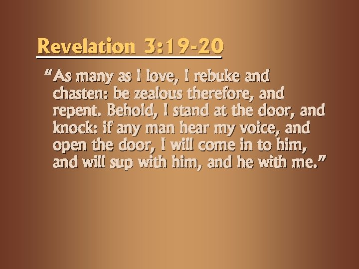 "Revelation 3: 19 -20 ""As many as I love, I rebuke and chasten: be"