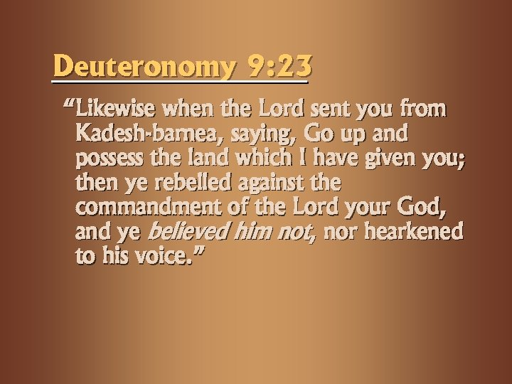 "Deuteronomy 9: 23 ""Likewise when the Lord sent you from Kadesh-barnea, saying, Go up"