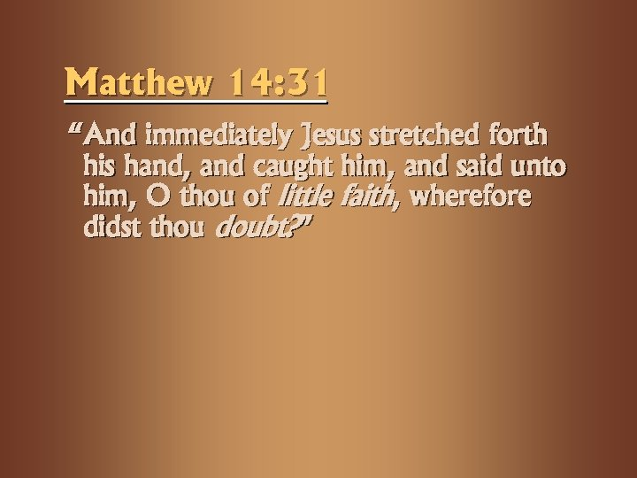 "Matthew 14: 31 ""And immediately Jesus stretched forth his hand, and caught him, and"