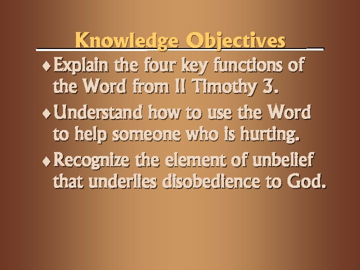 Knowledge Objectives ¨Explain the four key functions of the Word from II Timothy 3.