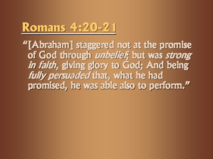 "Romans 4: 20 -21 ""[Abraham] staggered not at the promise of God through unbelief;"