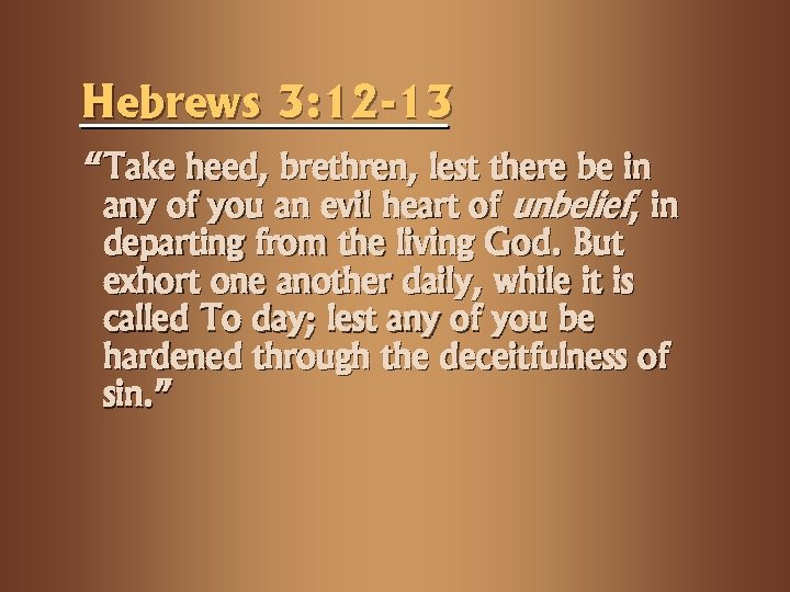 "Hebrews 3: 12 -13 ""Take heed, brethren, lest there be in any of you"