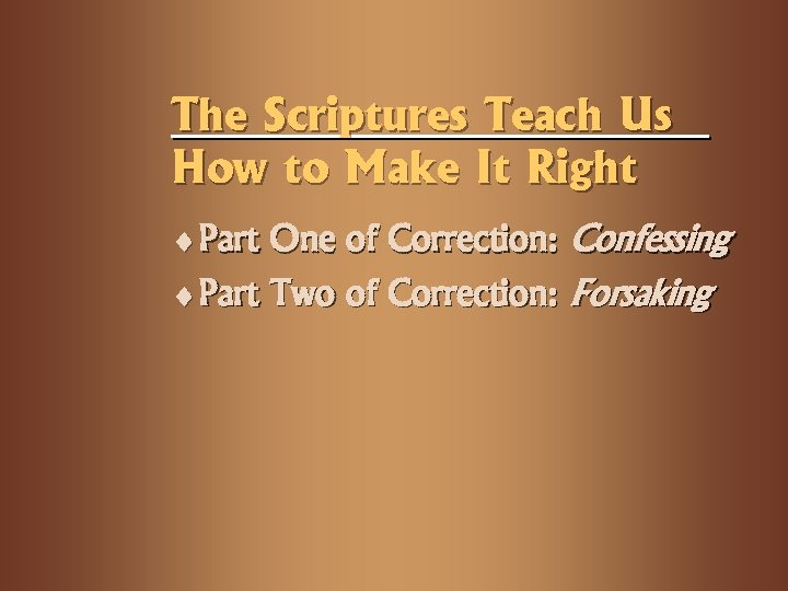 The Scriptures Teach Us How to Make It Right ¨ Part One of Correction: