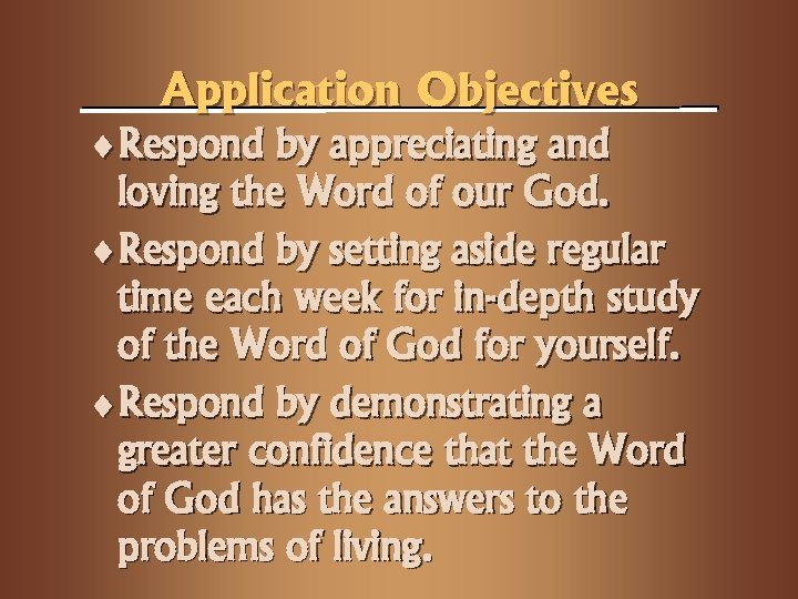Application Objectives ¨Respond by appreciating and loving the Word of our God. ¨Respond by