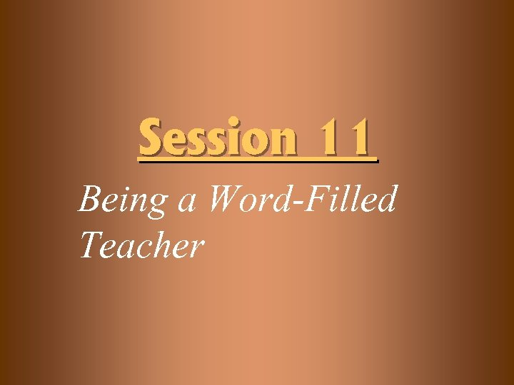 Session 11 Being a Word-Filled Teacher