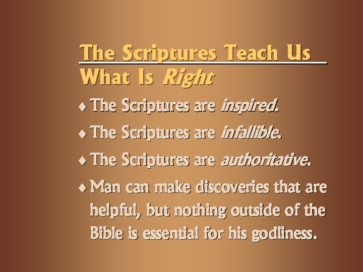 The Scriptures Teach Us What Is Right ¨ The Scriptures are inspired. ¨ The