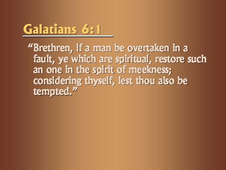 "Galatians 6: 1 ""Brethren, if a man be overtaken in a fault, ye which"