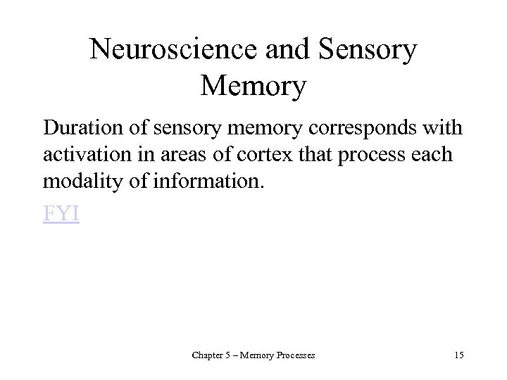 Neuroscience and Sensory Memory Duration of sensory memory corresponds with activation in areas of