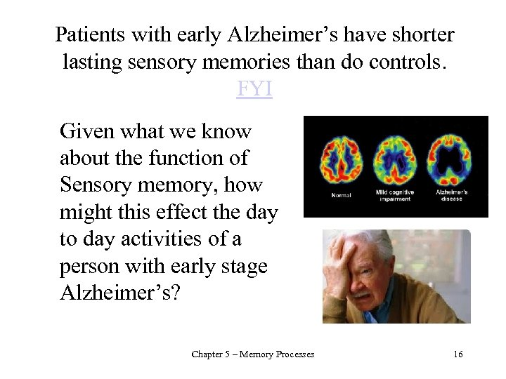 Patients with early Alzheimer's have shorter lasting sensory memories than do controls. FYI Given