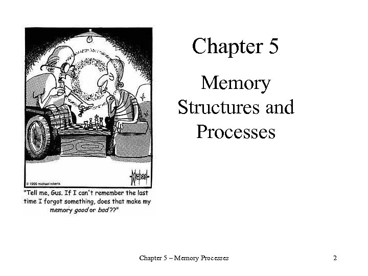 Chapter 5 Memory Structures and Processes Chapter 5 – Memory Processes 2