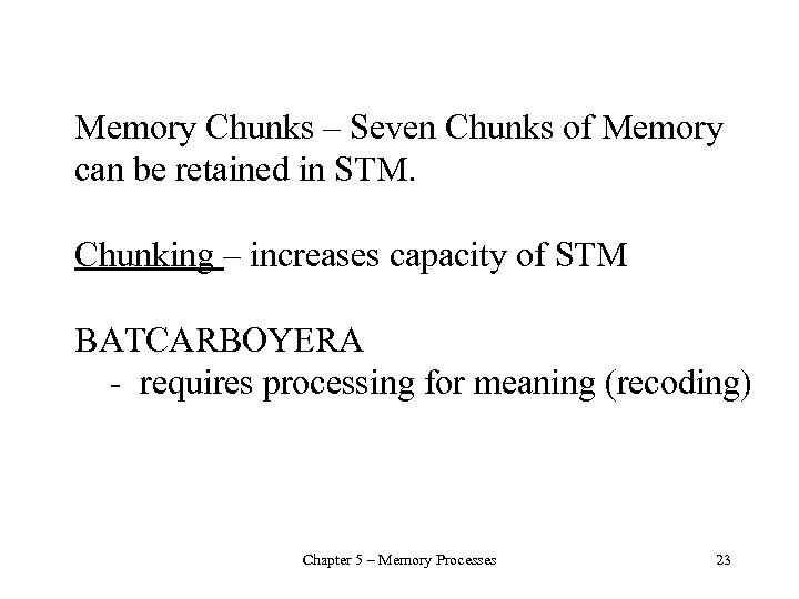 Memory Chunks – Seven Chunks of Memory can be retained in STM. Chunking –