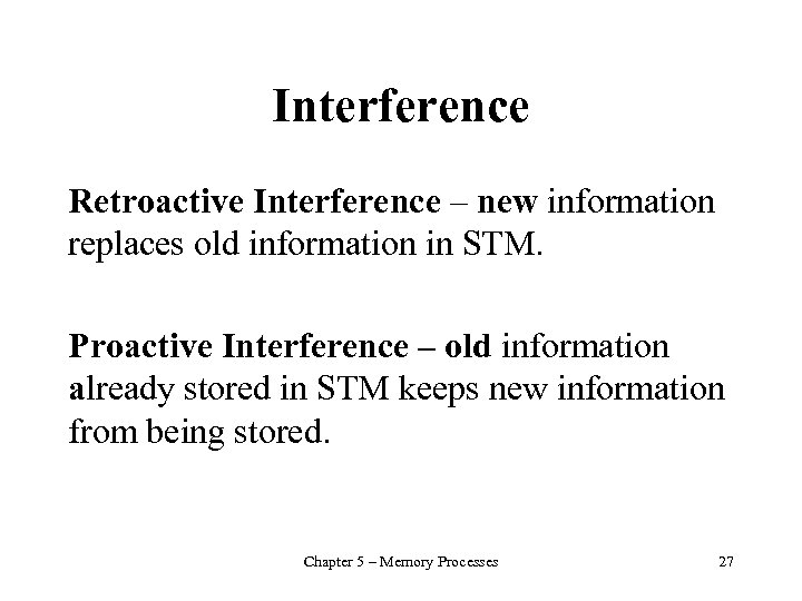 Interference Retroactive Interference – new information replaces old information in STM. Proactive Interference –