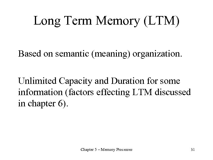 Long Term Memory (LTM) Based on semantic (meaning) organization. Unlimited Capacity and Duration for