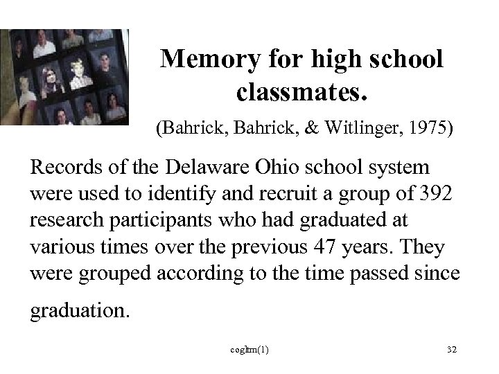 Memory for high school classmates. (Bahrick, & Witlinger, 1975) Records of the Delaware Ohio