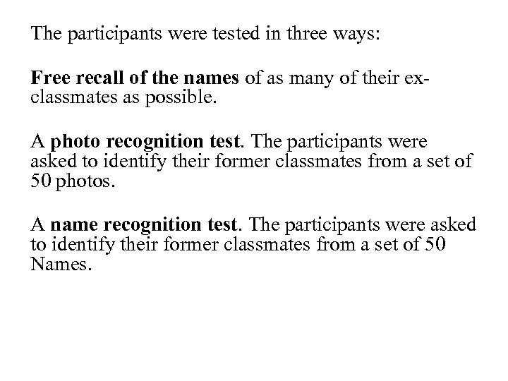 The participants were tested in three ways: Free recall of the names of as