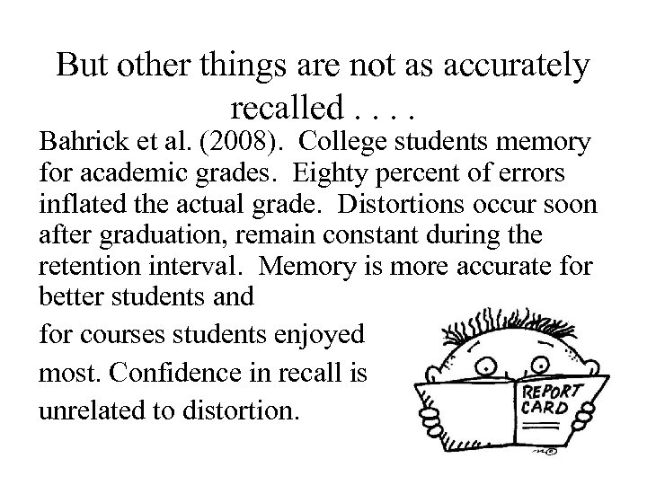 But other things are not as accurately recalled. . Bahrick et al. (2008). College