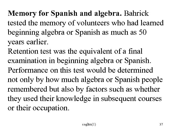 Memory for Spanish and algebra. Bahrick tested the memory of volunteers who had learned