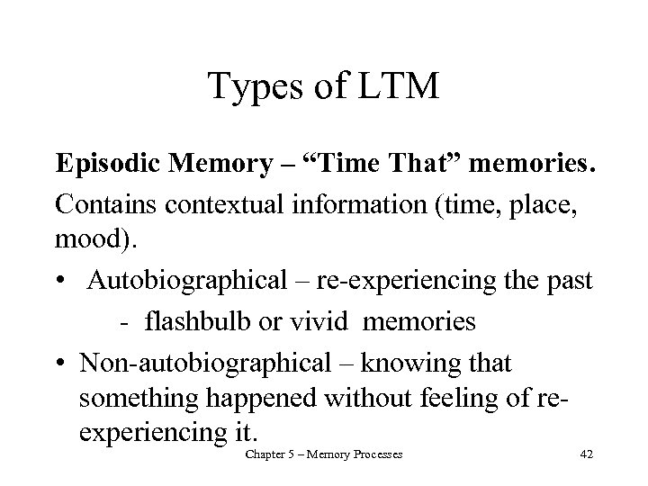 """Types of LTM Episodic Memory – """"Time That"""" memories. Contains contextual information (time, place,"""