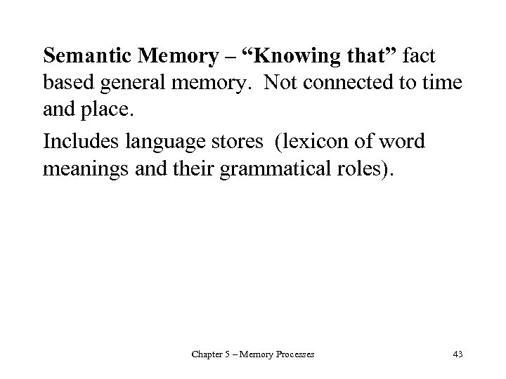 """Semantic Memory – """"Knowing that"""" fact based general memory. Not connected to time and"""