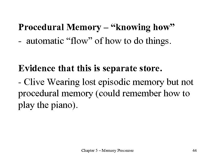 """Procedural Memory – """"knowing how"""" - automatic """"flow"""" of how to do things. Evidence"""