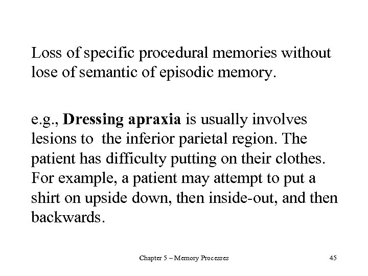 Loss of specific procedural memories without lose of semantic of episodic memory. e. g.