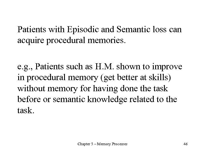 Patients with Episodic and Semantic loss can acquire procedural memories. e. g. , Patients