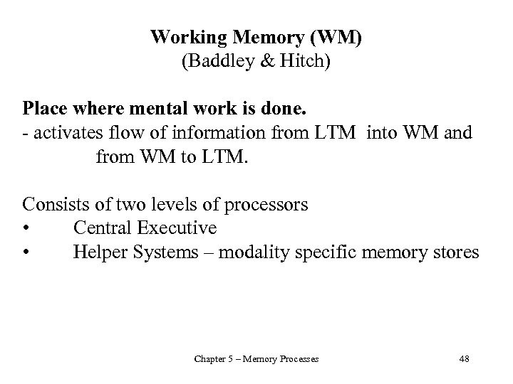 Working Memory (WM) (Baddley & Hitch) Place where mental work is done. - activates