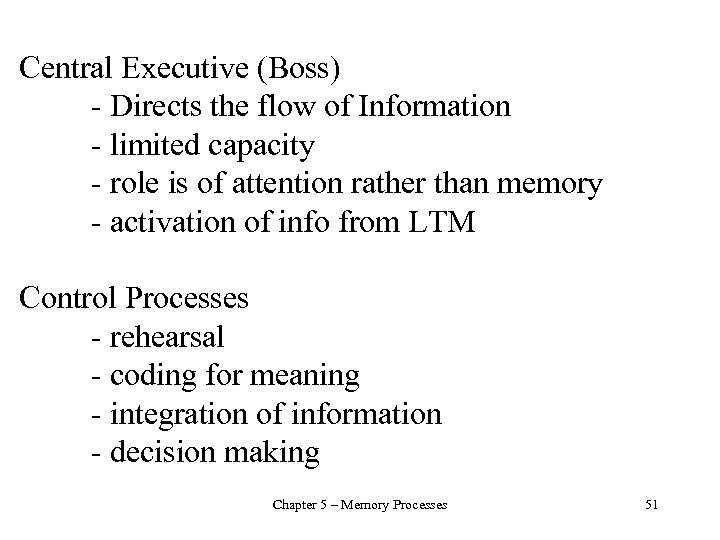 Central Executive (Boss) - Directs the flow of Information - limited capacity - role
