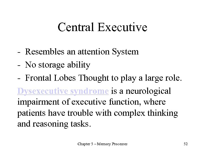 Central Executive - Resembles an attention System - No storage ability - Frontal Lobes