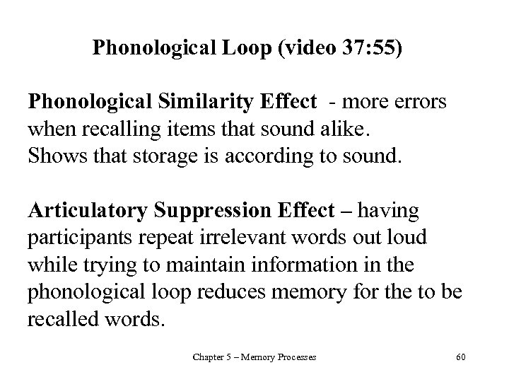 Phonological Loop (video 37: 55) Phonological Similarity Effect - more errors when recalling items