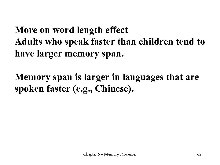 More on word length effect Adults who speak faster than children tend to have