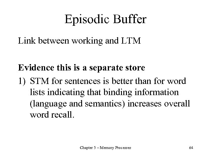 Episodic Buffer Link between working and LTM Evidence this is a separate store 1)