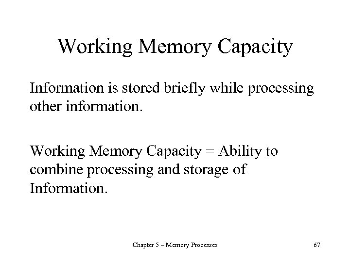Working Memory Capacity Information is stored briefly while processing other information. Working Memory Capacity