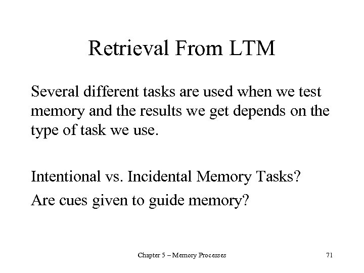 Retrieval From LTM Several different tasks are used when we test memory and the