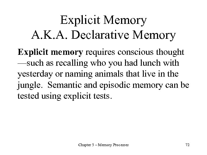 Explicit Memory A. K. A. Declarative Memory Explicit memory requires conscious thought —such as