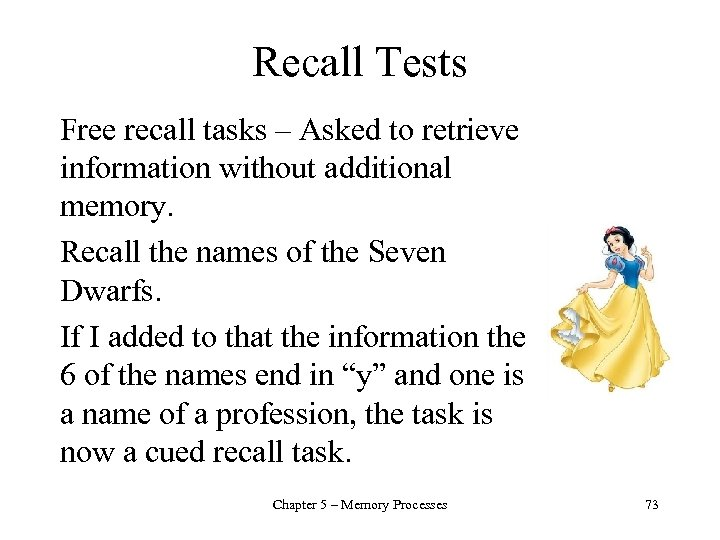 Recall Tests Free recall tasks – Asked to retrieve information without additional memory. Recall