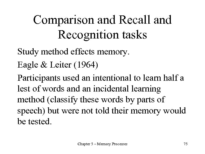 Comparison and Recall and Recognition tasks Study method effects memory. Eagle & Leiter (1964)