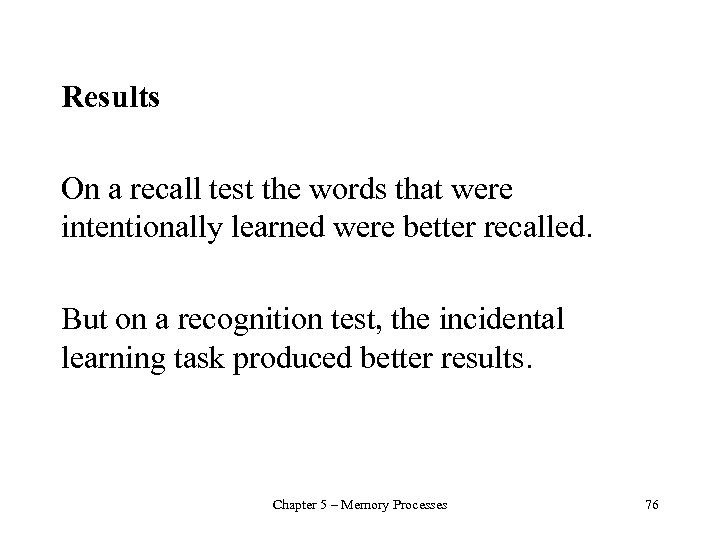 Results On a recall test the words that were intentionally learned were better recalled.
