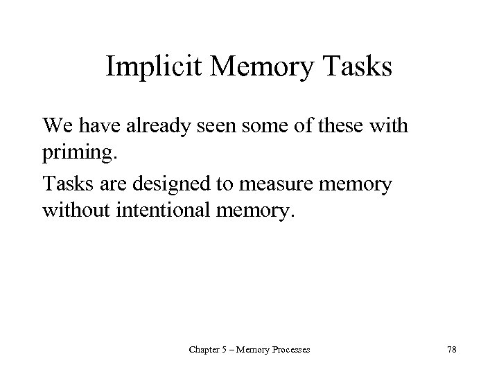 Implicit Memory Tasks We have already seen some of these with priming. Tasks are