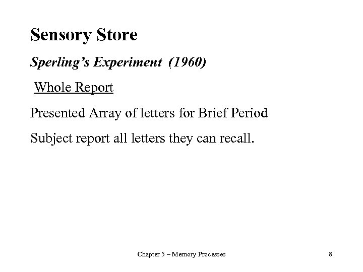 Sensory Store Sperling's Experiment (1960) Whole Report Presented Array of letters for Brief Period