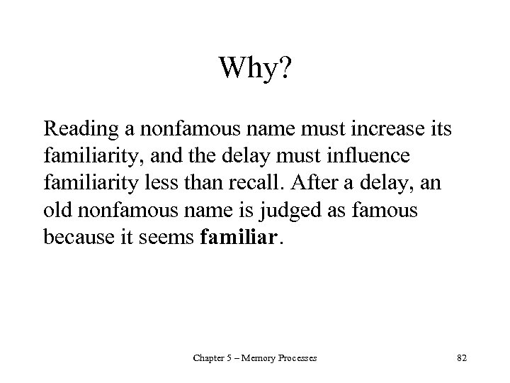 Why? Reading a nonfamous name must increase its familiarity, and the delay must influence
