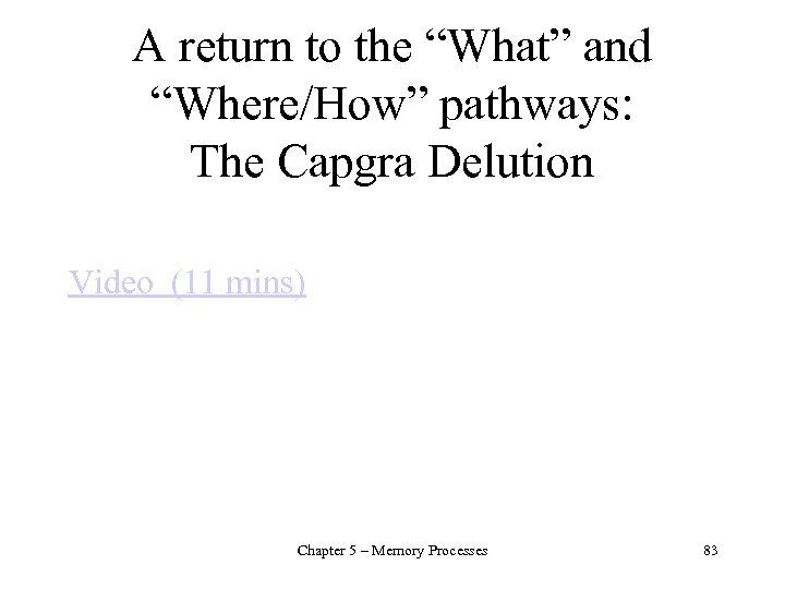 """A return to the """"What"""" and """"Where/How"""" pathways: The Capgra Delution Video (11 mins)"""