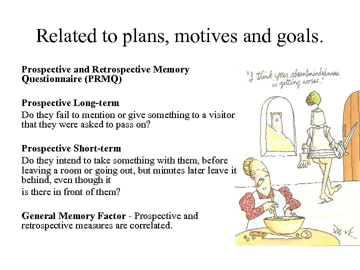 Related to plans, motives and goals. Prospective and Retrospective Memory Questionnaire (PRMQ) Prospective Long-term
