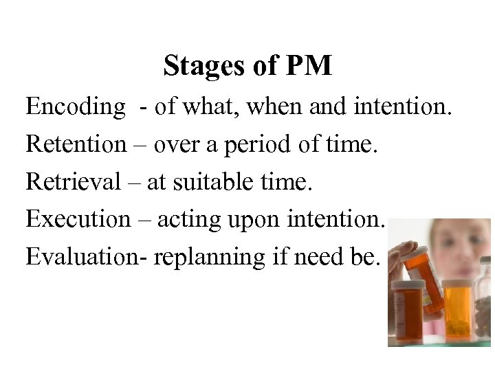 Stages of PM Encoding - of what, when and intention. Retention – over a