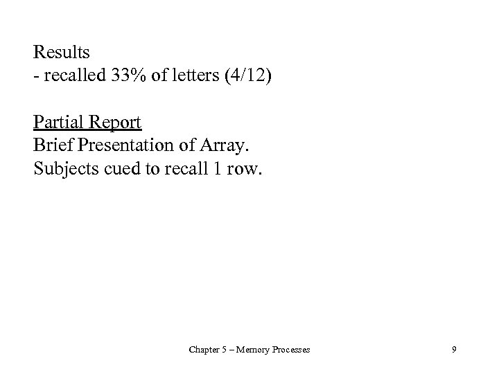 Results - recalled 33% of letters (4/12) Partial Report Brief Presentation of Array. Subjects