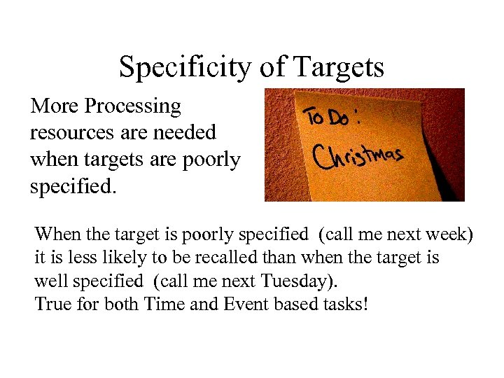 Specificity of Targets More Processing resources are needed when targets are poorly specified. When